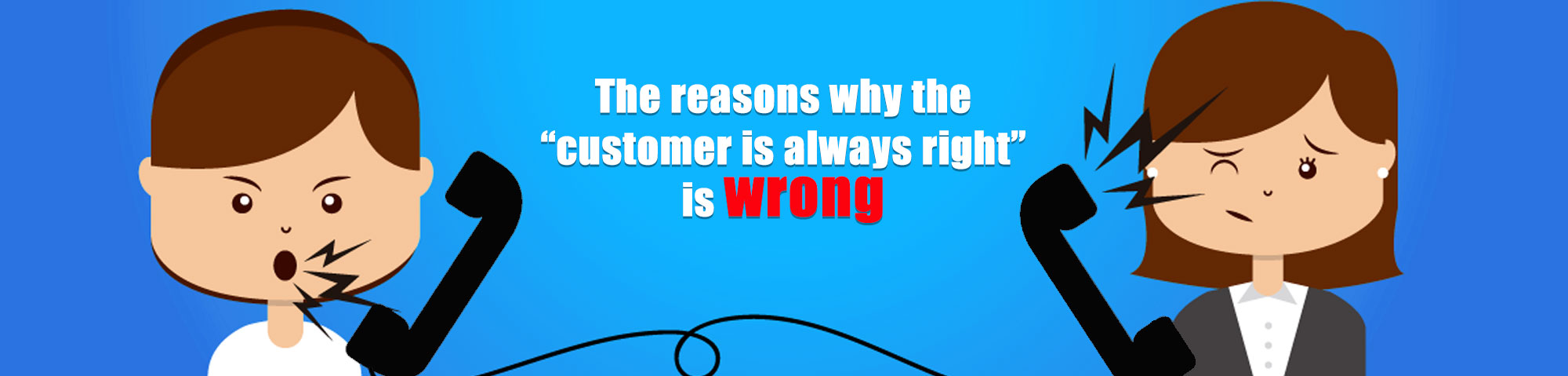 """The Reasons Why """"The Customer Is Always Right"""" Is Wrong"""